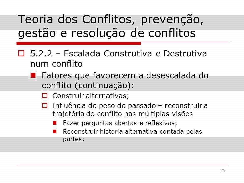 21 Teoria dos Conflitos, prevenção, gestão e resolução de conflitos 5.2.2 – Escalada Construtiva e Destrutiva num conflito Fatores que favorecem a des