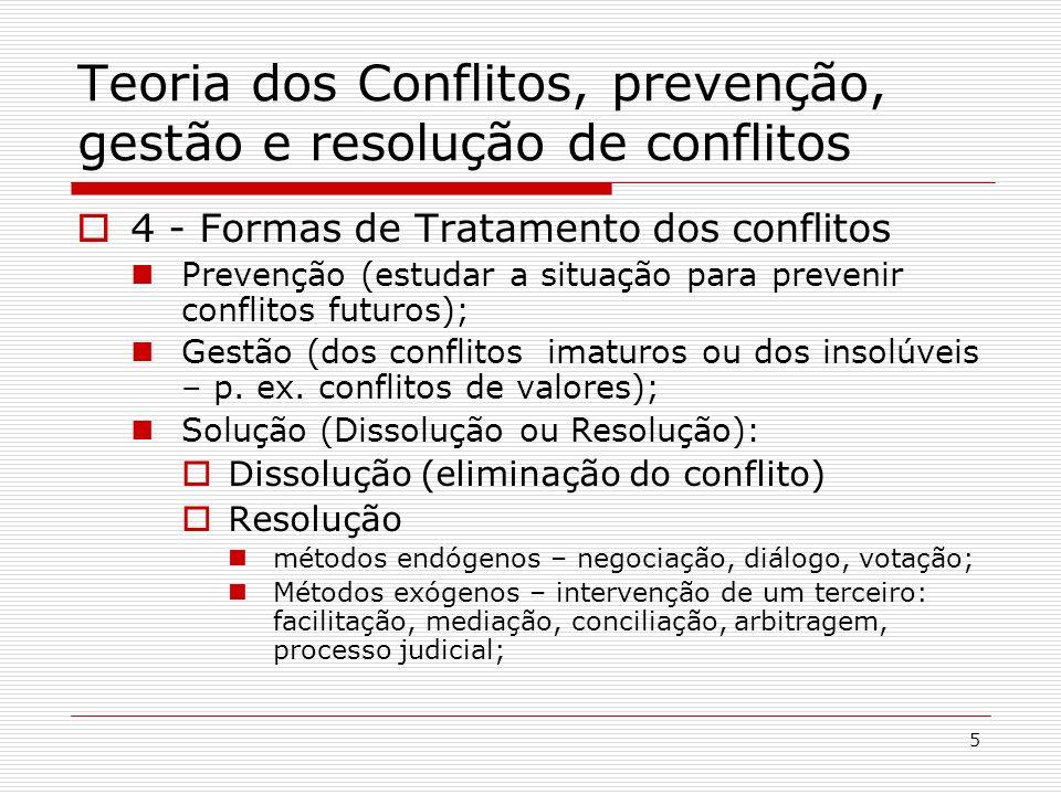 6 Teoria dos Conflitos, prevenção, gestão e resolução de conflitos 5 - Teorias dos Conflitos – enfoques diversos O problema dos conflitos está na sua causa ou no efeito que os autores querem produzir.