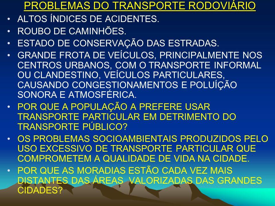 PROBLEMAS DO TRANSPORTE RODOVIÁRIO ALTOS ÍNDICES DE ACIDENTES. ROUBO DE CAMINHÕES. ESTADO DE CONSERVAÇÃO DAS ESTRADAS. GRANDE FROTA DE VEÍCULOS, PRINC