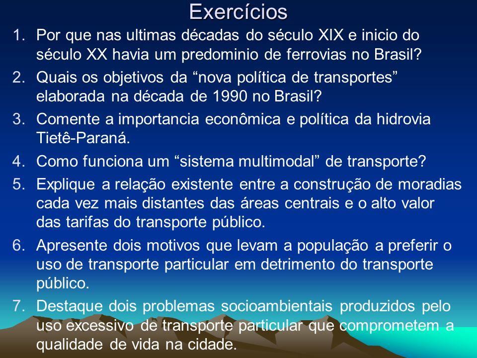 Exercícios 1.Por que nas ultimas décadas do século XIX e inicio do século XX havia um predominio de ferrovias no Brasil? 2.Quais os objetivos da nova