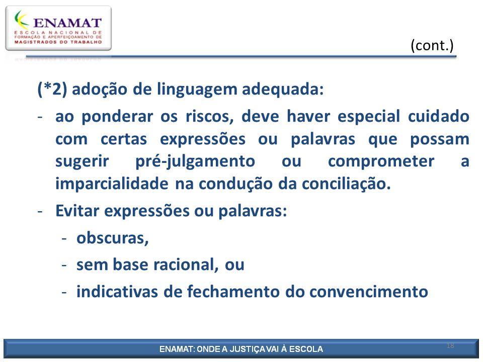 18 (cont.) (*2) adoção de linguagem adequada: -ao ponderar os riscos, deve haver especial cuidado com certas expressões ou palavras que possam sugerir