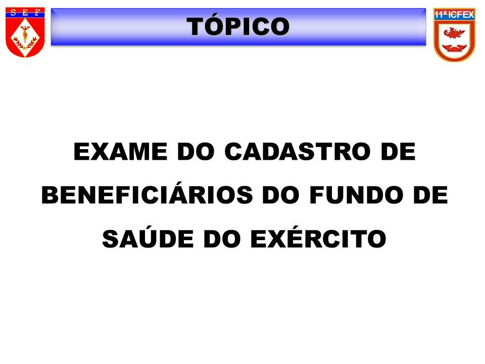 TÓPICO EXAME DO CADASTRO DE BENEFICIÁRIOS DO FUNDO DE SAÚDE DO EXÉRCITO