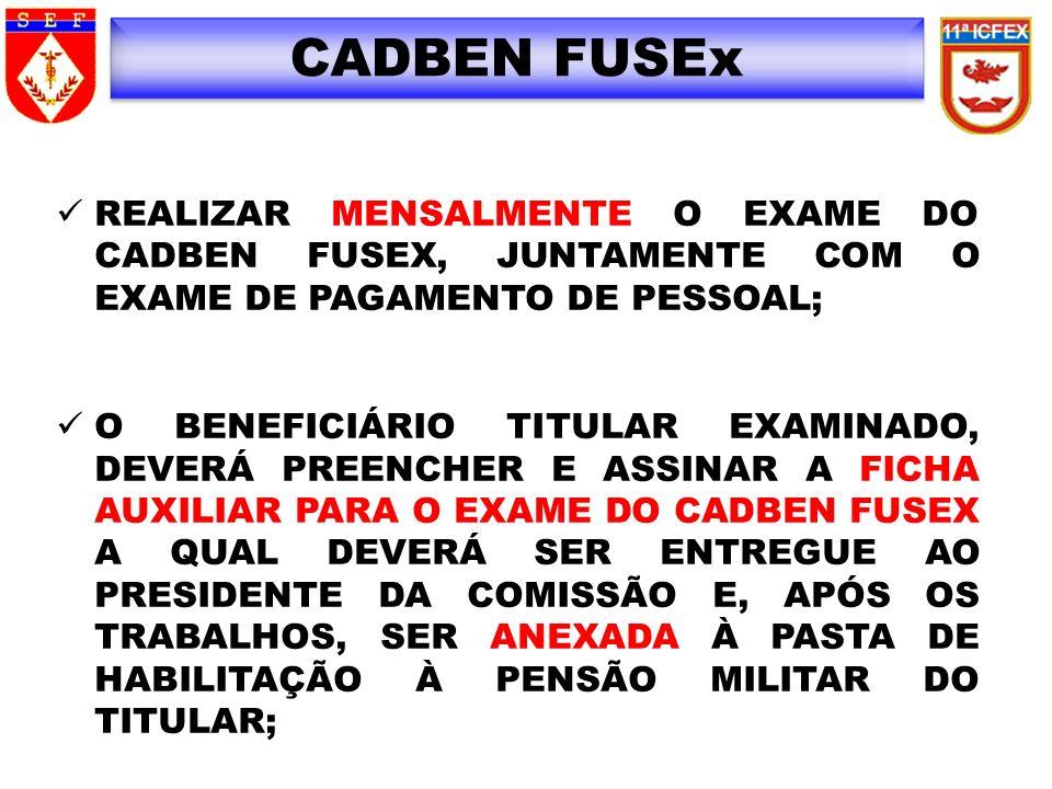 CADBEN FUSEx REALIZAR MENSALMENTE O EXAME DO CADBEN FUSEX, JUNTAMENTE COM O EXAME DE PAGAMENTO DE PESSOAL; O BENEFICIÁRIO TITULAR EXAMINADO, DEVERÁ PR