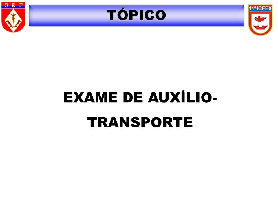 TÓPICO EXAME DE AUXÍLIO- TRANSPORTE