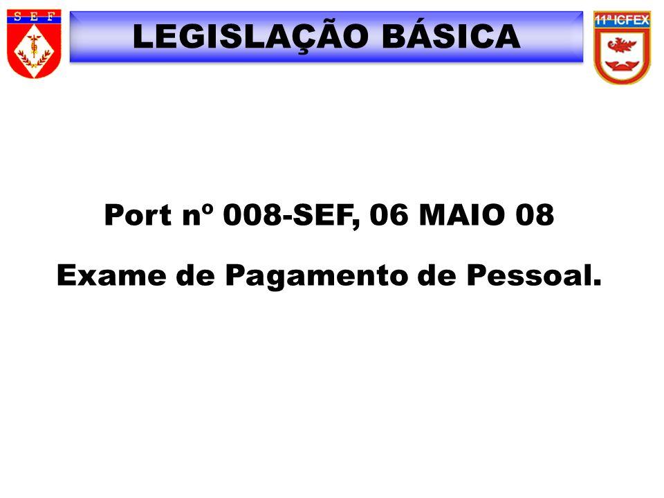 LEGISLAÇÃO BÁSICA Port nº 008-SEF, 06 MAIO 08 Exame de Pagamento de Pessoal.