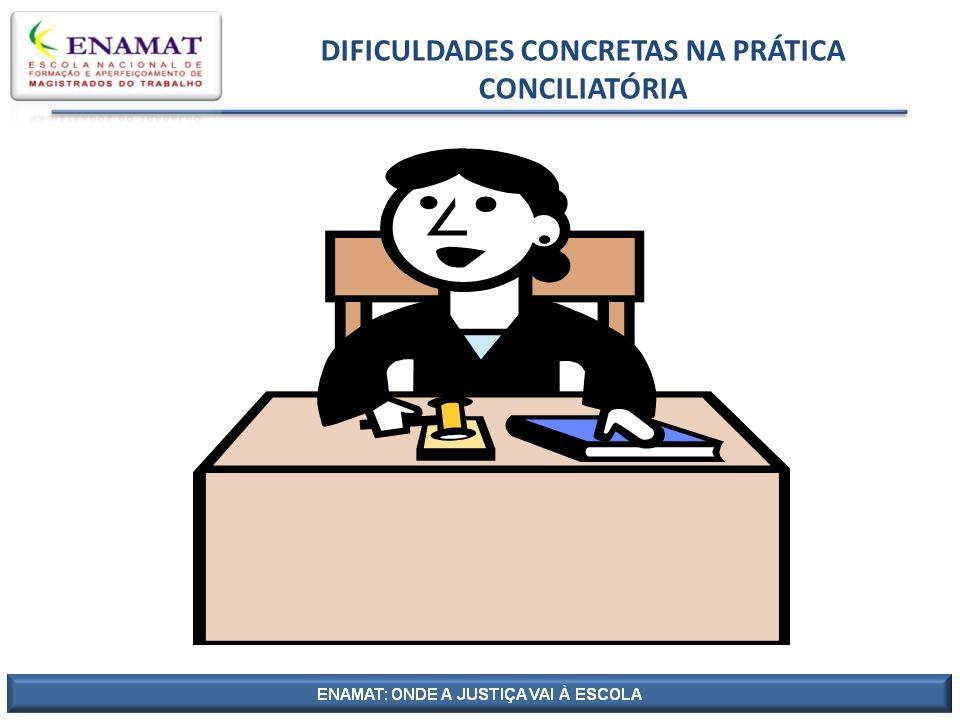 DIFICULDADES CONCRETAS NA PRÁTICA CONCILIATÓRIA