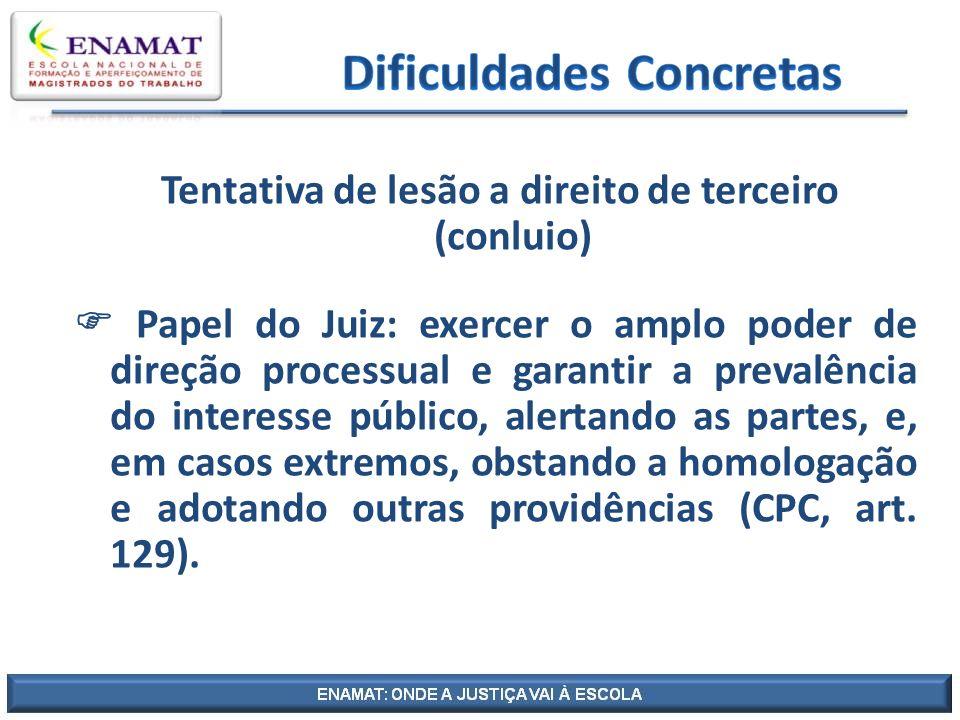 Tentativa de lesão a direito de terceiro (conluio) Papel do Juiz: exercer o amplo poder de direção processual e garantir a prevalência do interesse pú