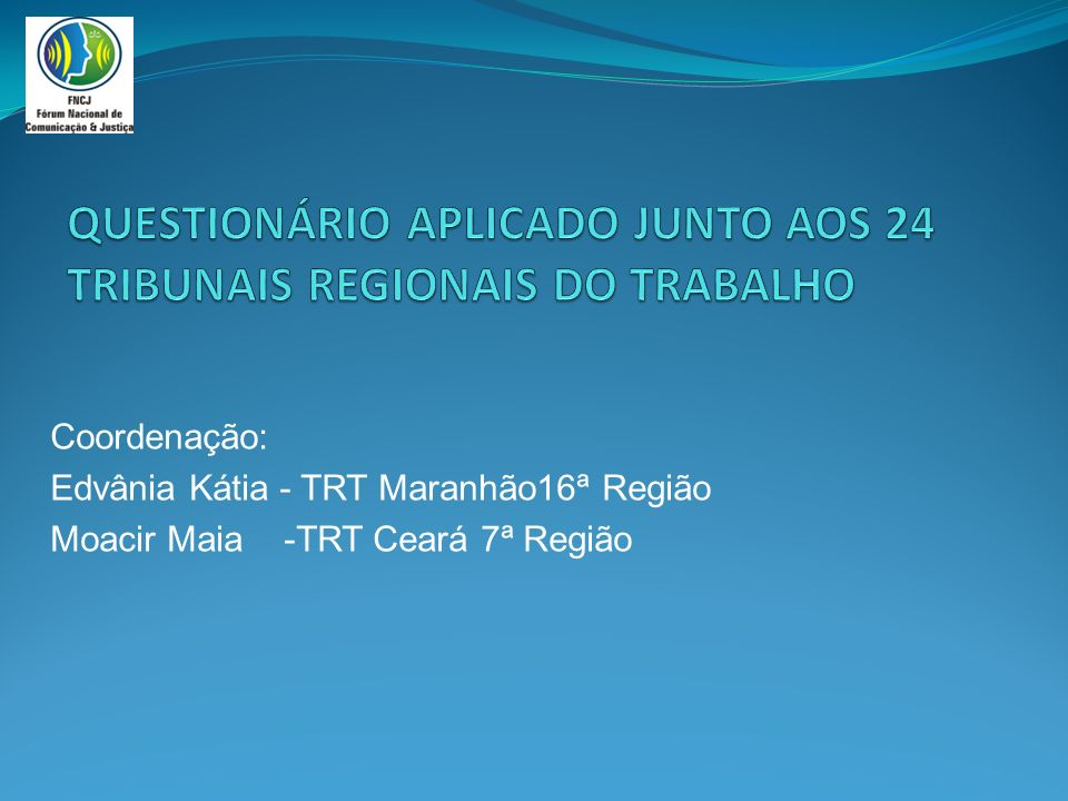 Coordenação: Edvânia Kátia - TRT Maranhão16ª Região Moacir Maia -TRT Ceará 7ª Região