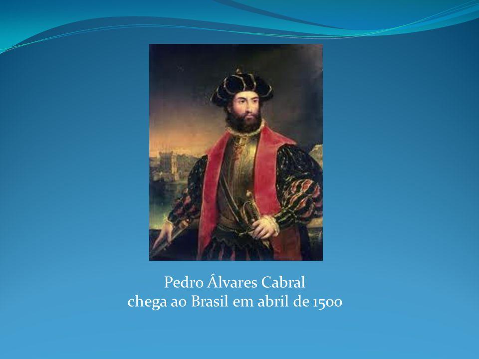 Pedro Álvares Cabral chega ao Brasil em abril de 1500