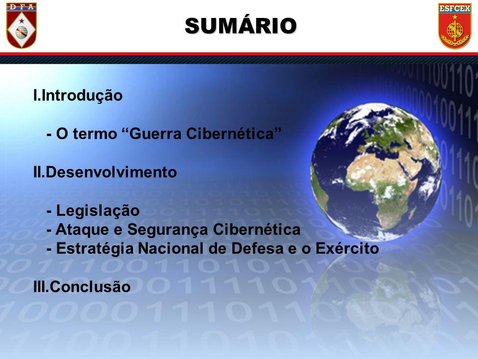 3 / ?? SUMÁRIO I.Introdução - O termo Guerra Cibernética II.Desenvolvimento - Legislação - Ataque e Segurança Cibernética - Estratégia Nacional de Def