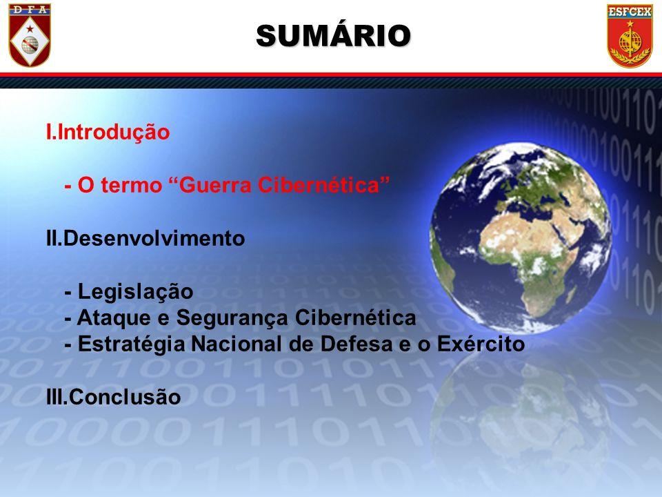 4 / ?? SUMÁRIO I.Introdução - O termo Guerra Cibernética II.Desenvolvimento - Legislação - Ataque e Segurança Cibernética - Estratégia Nacional de Def