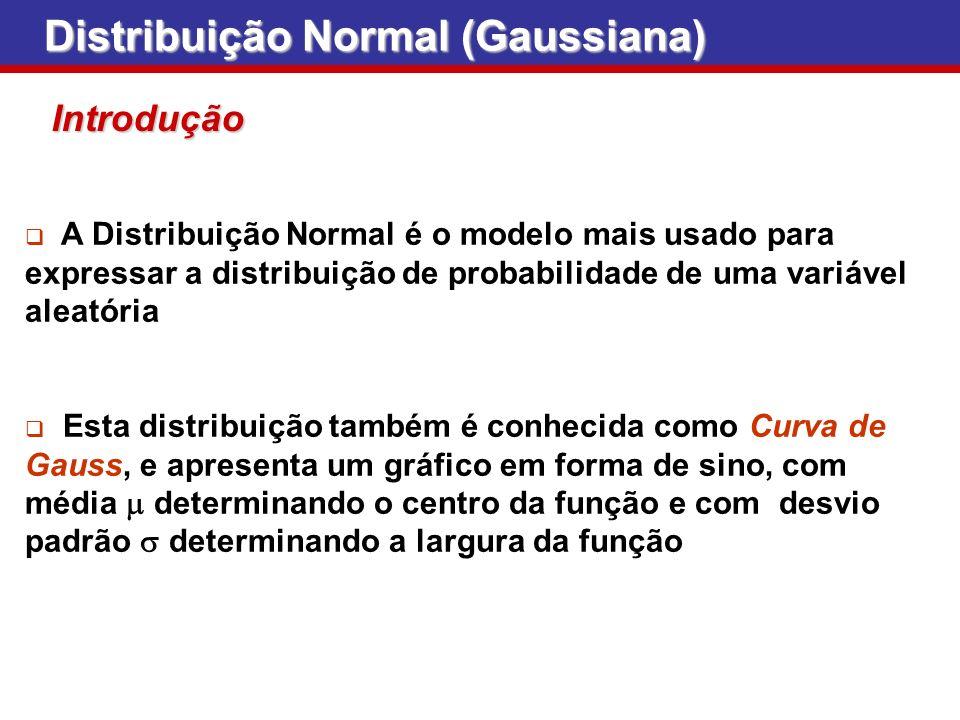 A Distribuição Normal é o modelo mais usado para expressar a distribuição de probabilidade de uma variável aleatória Esta distribuição também é conhec