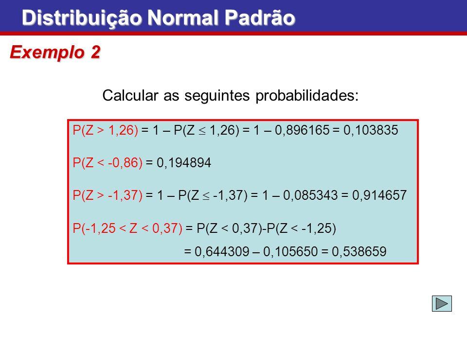 P(Z > 1,26) = 1 – P(Z 1,26) = 1 – 0,896165 = 0,103835 P(Z < -0,86) = 0,194894 P(Z > -1,37) = 1 – P(Z -1,37) = 1 – 0,085343 = 0,914657 P(-1,25 < Z < 0,