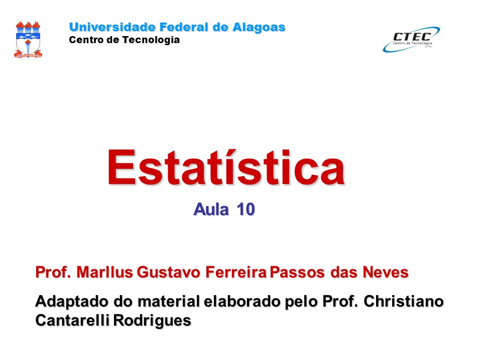 Estatística Aula 10 Universidade Federal de Alagoas Centro de Tecnologia Prof.