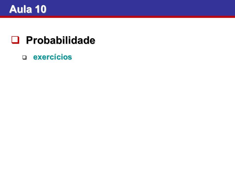 Aula 10 Probabilidade exercícios exercícios