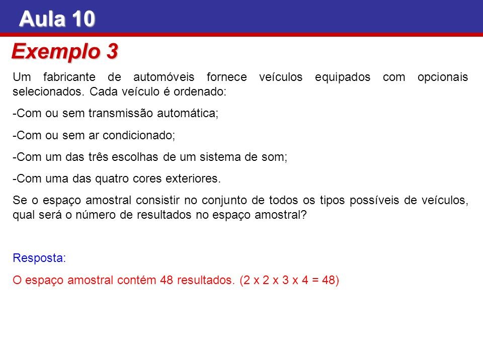 Aula 10 Exemplo 3 Um fabricante de automóveis fornece veículos equipados com opcionais selecionados. Cada veículo é ordenado: -Com ou sem transmissão