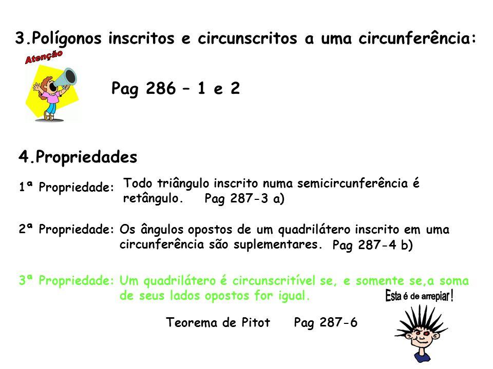 3.Polígonos inscritos e circunscritos a uma circunferência: Pag 286 – 1 e 2 4.Propriedades 1ª Propriedade: Todo triângulo inscrito numa semicircunferê