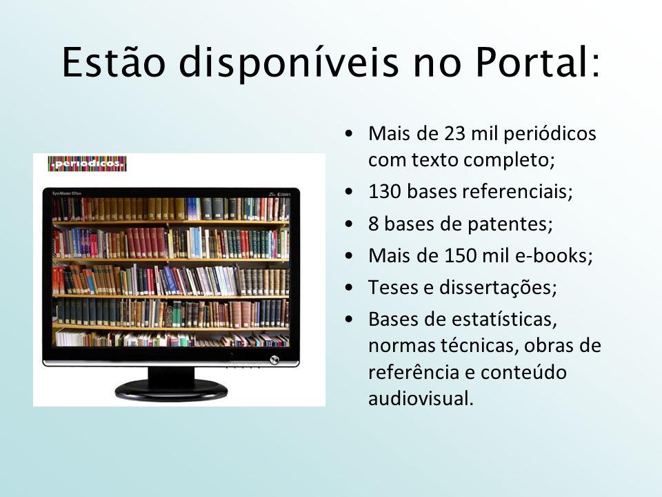 Estão disponíveis no Portal: Mais de 23 mil periódicos com texto completo; 130 bases referenciais; 8 bases de patentes; Mais de 150 mil e-books; Teses e dissertações; Bases de estatísticas, normas técnicas, obras de referência e conteúdo audiovisual.