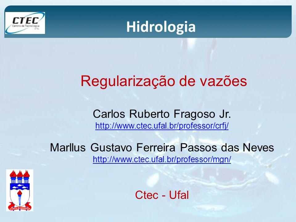 Hidrologia Carlos Ruberto Fragoso Jr. http://www.ctec.ufal.br/professor/crfj/ Marllus Gustavo Ferreira Passos das Neves http://www.ctec.ufal.br/profes