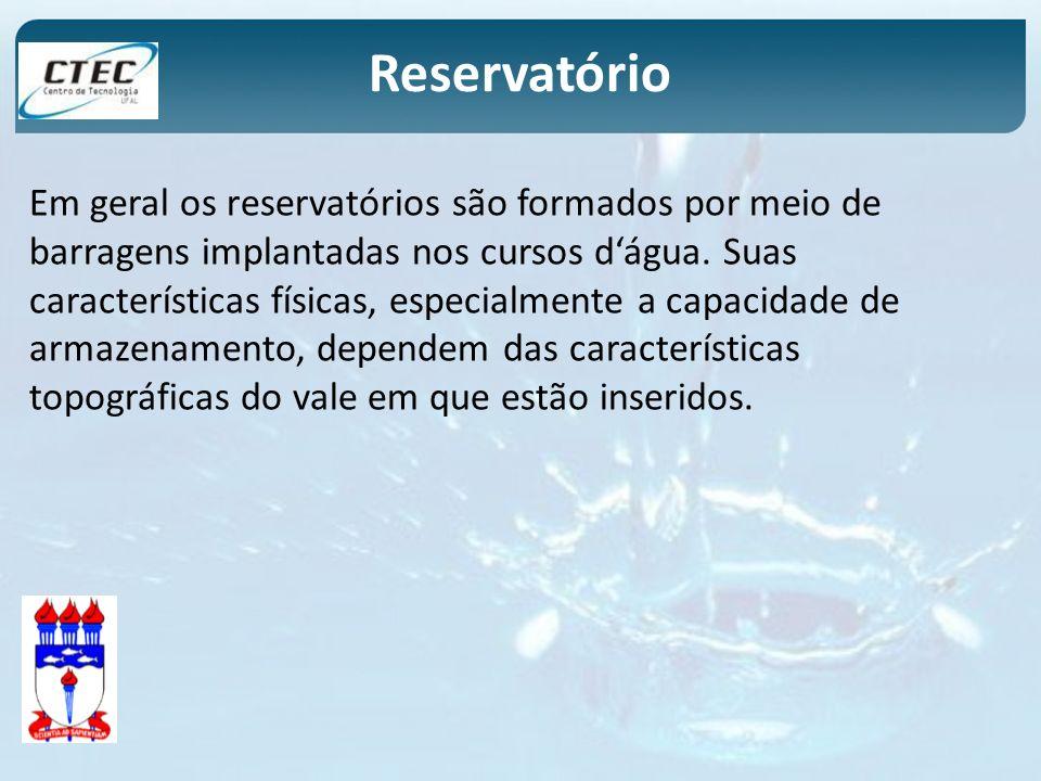 Reservatório Em geral os reservatórios são formados por meio de barragens implantadas nos cursos dágua. Suas características físicas, especialmente a