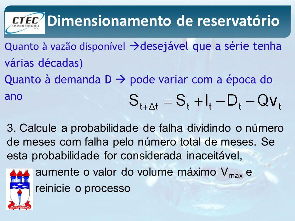 Quanto à vazão disponível desejável que a série tenha várias décadas) Quanto à demanda D pode variar com a época do ano Dimensionamento de reservatóri
