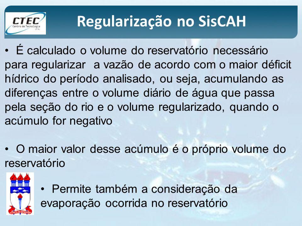 Regularização no SisCAH É calculado o volume do reservatório necessário para regularizar a vazão de acordo com o maior déficit hídrico do período anal