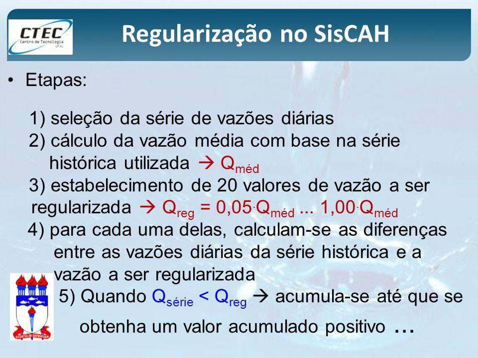 Regularização no SisCAH Etapas: 1) seleção da série de vazões diárias 2) cálculo da vazão média com base na série histórica utilizada Q méd 3) estabel