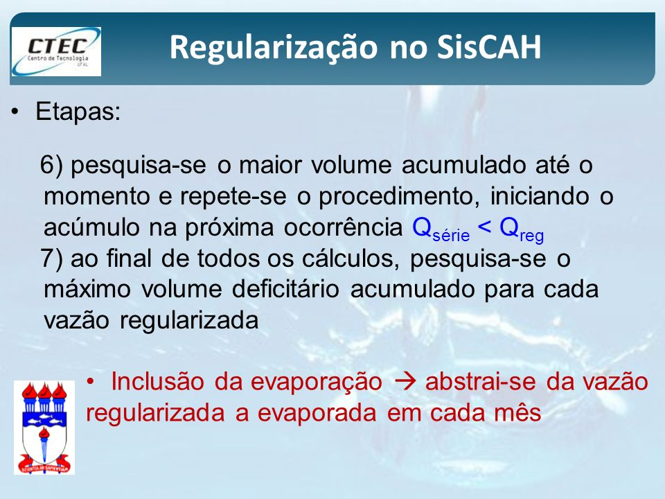 Regularização no SisCAH Etapas: 6) pesquisa-se o maior volume acumulado até o momento e repete-se o procedimento, iniciando o acúmulo na próxima ocorr