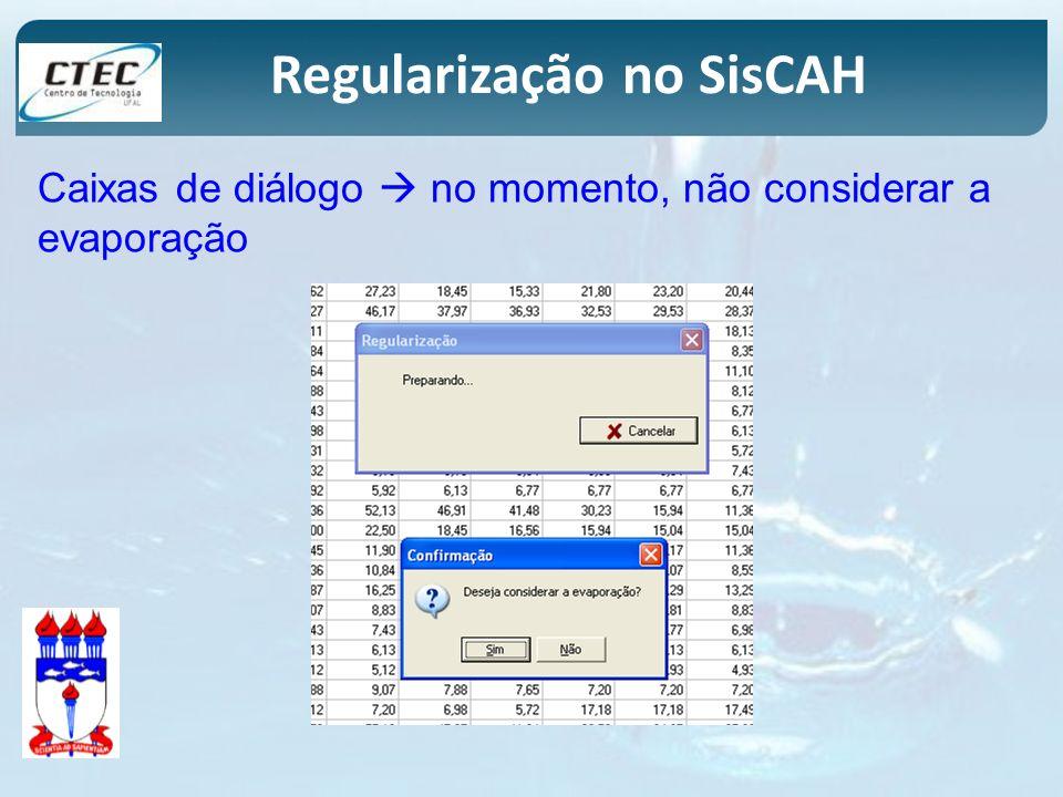 Regularização no SisCAH Caixas de diálogo no momento, não considerar a evaporação