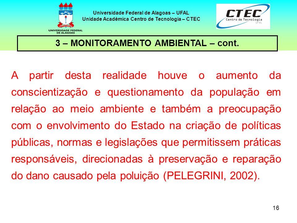 16 Universidade Federal de Alagoas – UFAL Unidade Acadêmica Centro de Tecnologia – CTEC A partir desta realidade houve o aumento da conscientização e