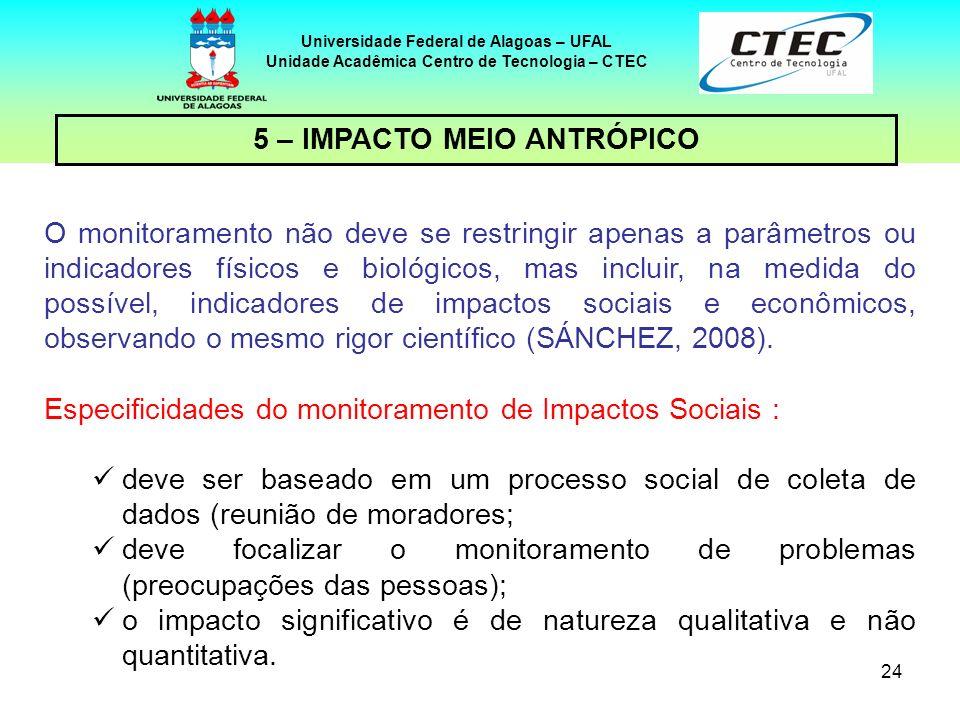 24 Universidade Federal de Alagoas – UFAL Unidade Acadêmica Centro de Tecnologia – CTEC 5 – IMPACTO MEIO ANTRÓPICO O monitoramento não deve se restrin