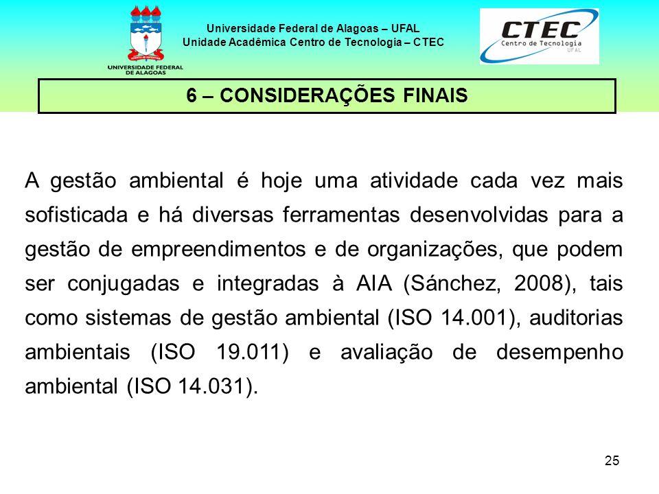 25 Universidade Federal de Alagoas – UFAL Unidade Acadêmica Centro de Tecnologia – CTEC 6 – CONSIDERAÇÕES FINAIS A gestão ambiental é hoje uma ativida