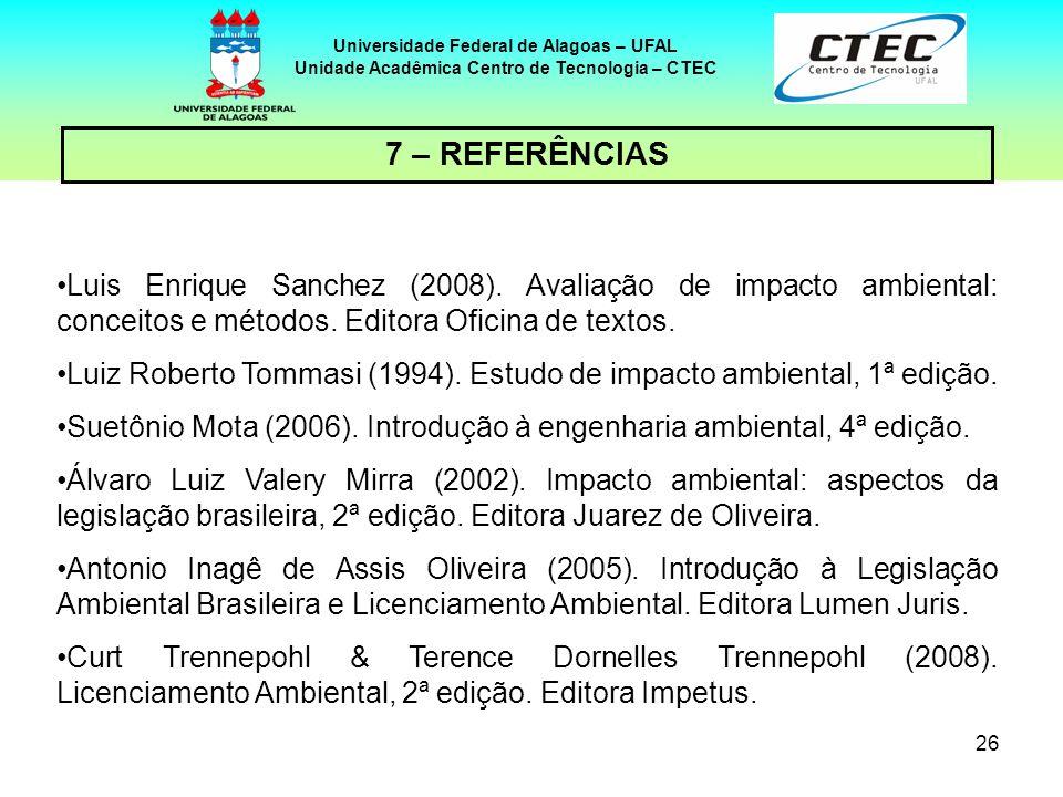 26 Universidade Federal de Alagoas – UFAL Unidade Acadêmica Centro de Tecnologia – CTEC 7 – REFERÊNCIAS Luis Enrique Sanchez (2008). Avaliação de impa