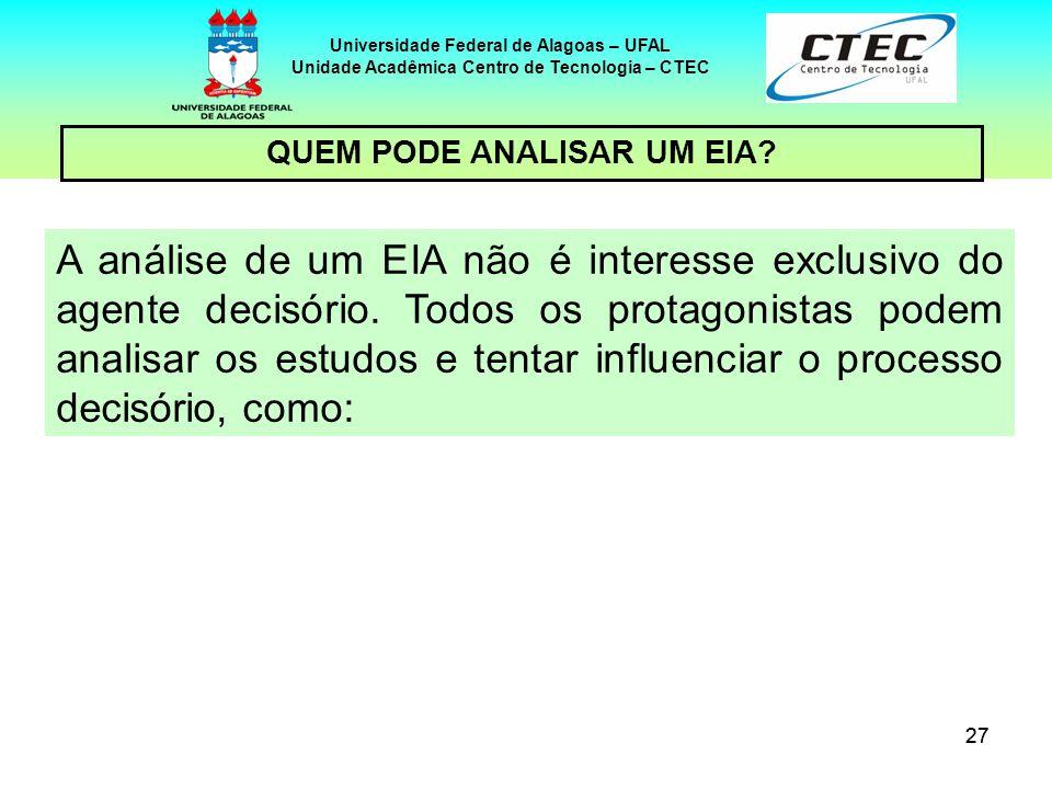27 Universidade Federal de Alagoas – UFAL Unidade Acadêmica Centro de Tecnologia – CTEC QUEM PODE ANALISAR UM EIA? A análise de um EIA não é interesse