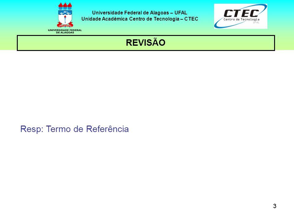 33 REVISÃO Universidade Federal de Alagoas – UFAL Unidade Acadêmica Centro de Tecnologia – CTEC Resp: Termo de Referência