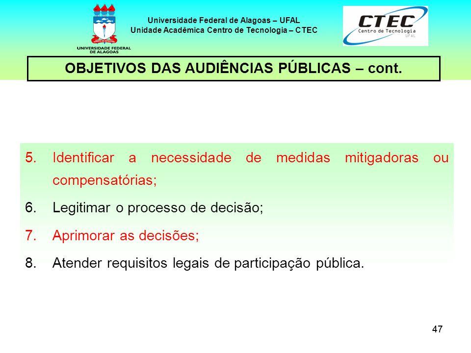 47 Universidade Federal de Alagoas – UFAL Unidade Acadêmica Centro de Tecnologia – CTEC OBJETIVOS DAS AUDIÊNCIAS PÚBLICAS – cont. 5.Identificar a nece