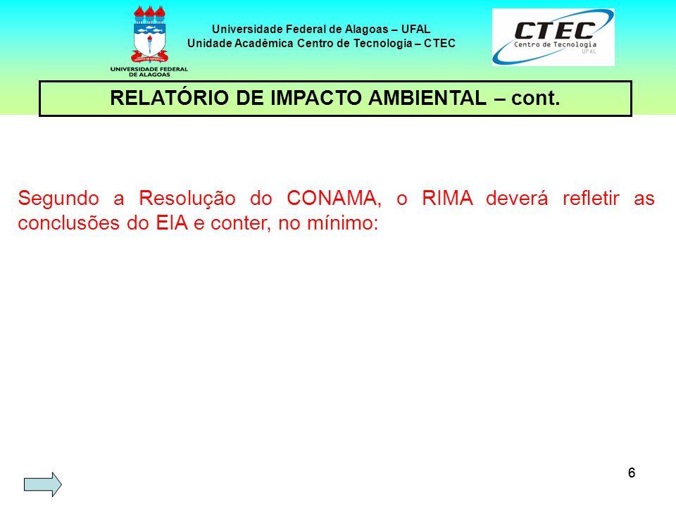 66 Segundo a Resolução do CONAMA, o RIMA deverá refletir as conclusões do EIA e conter, no mínimo: Universidade Federal de Alagoas – UFAL Unidade Acad