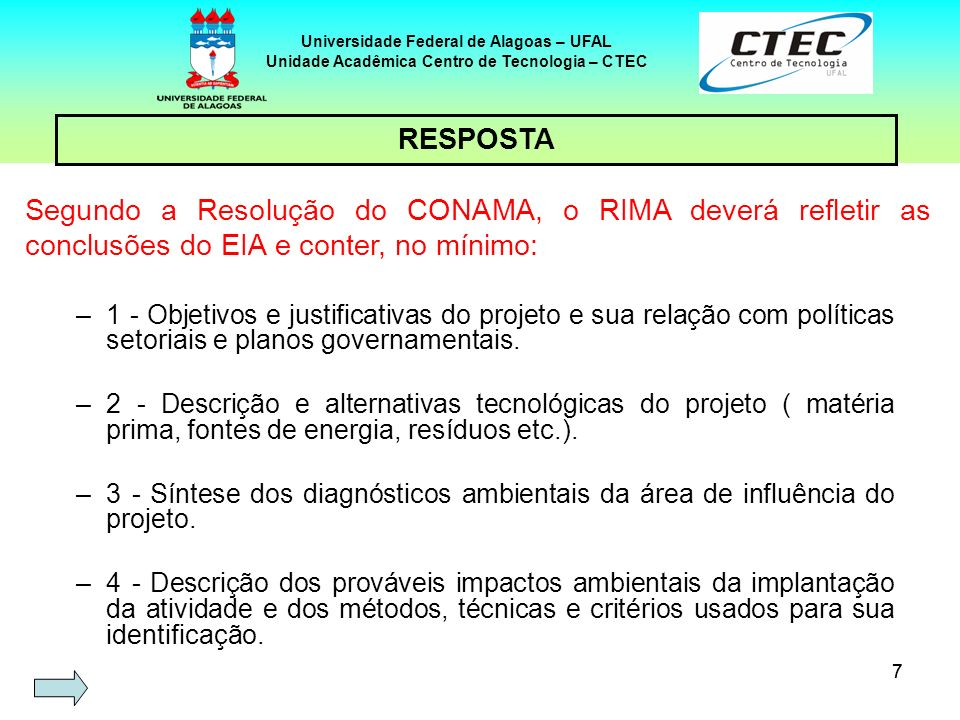 77 Segundo a Resolução do CONAMA, o RIMA deverá refletir as conclusões do EIA e conter, no mínimo: Universidade Federal de Alagoas – UFAL Unidade Acad