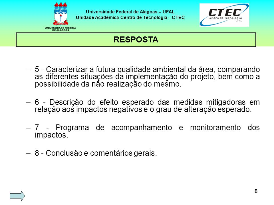 88 Universidade Federal de Alagoas – UFAL Unidade Acadêmica Centro de Tecnologia – CTEC –5 - Caracterizar a futura qualidade ambiental da área, compar