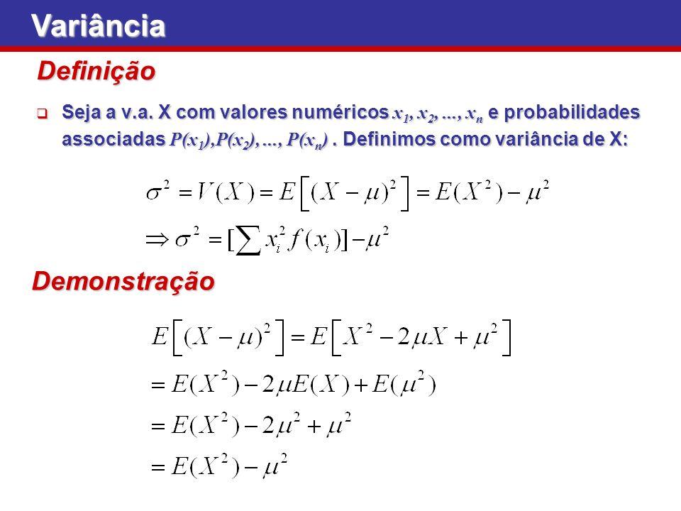 Seja a v.a. X com valores numéricos x 1, x 2,..., x n e probabilidades associadas P(x 1 ),P(x 2 ),..., P(x n ). Definimos como variância de X: Seja a