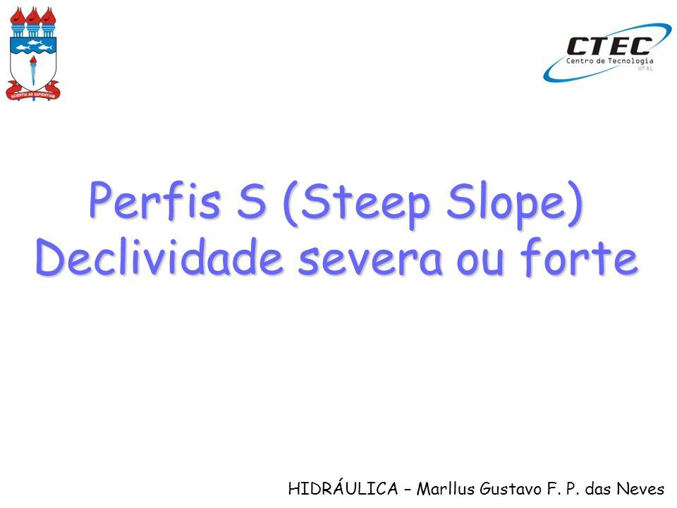 HIDRÁULICA – Marllus Gustavo F. P. das Neves Perfis S (Steep Slope) Declividade severa ou forte