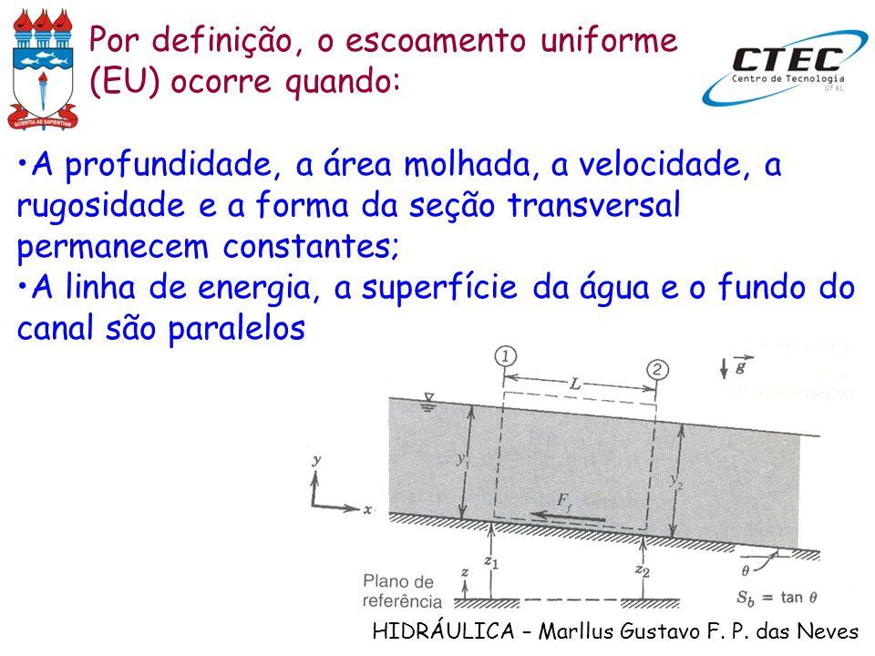 HIDRÁULICA – Marllus Gustavo F. P. das Neves Por definição, o escoamento uniforme (EU) ocorre quando: A profundidade, a área molhada, a velocidade, a