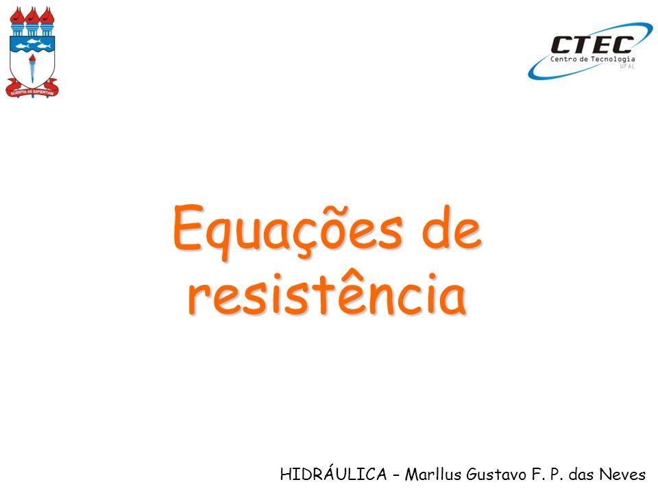 HIDRÁULICA – Marllus Gustavo F. P. das Neves Equações de resistência