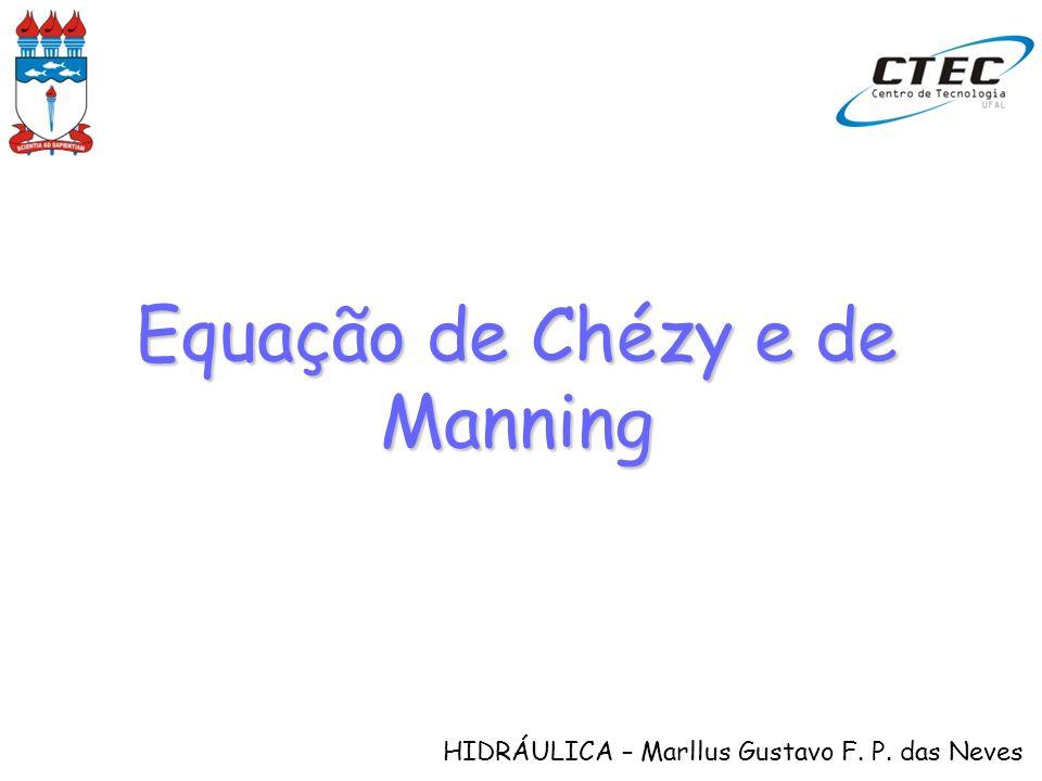 HIDRÁULICA – Marllus Gustavo F. P. das Neves Equação de Chézy e de Manning
