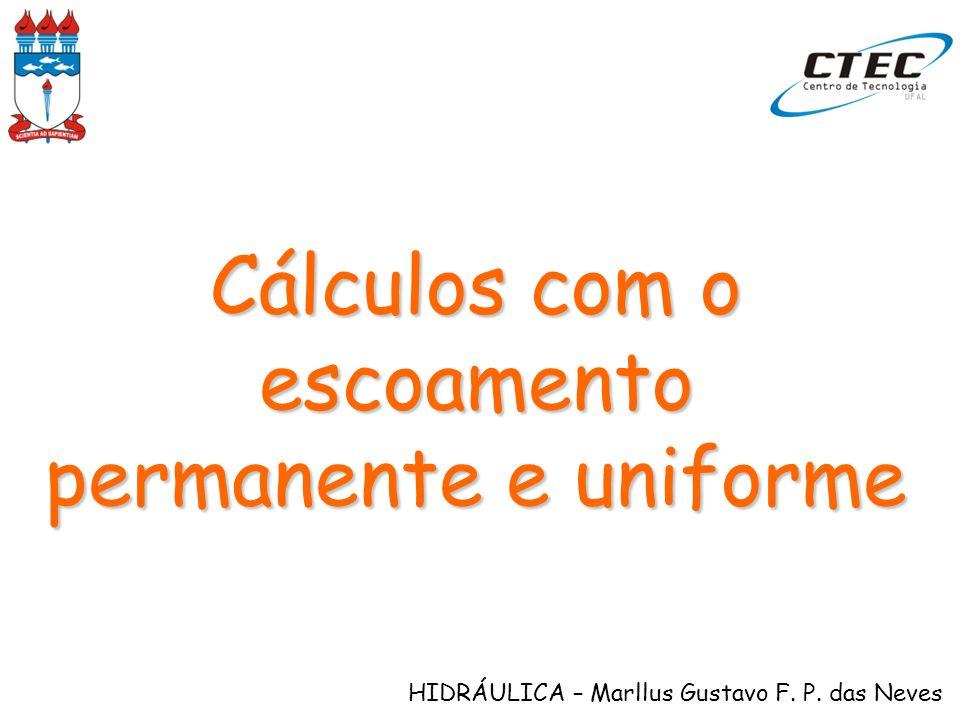 HIDRÁULICA – Marllus Gustavo F. P. das Neves Cálculos com o escoamento permanente e uniforme