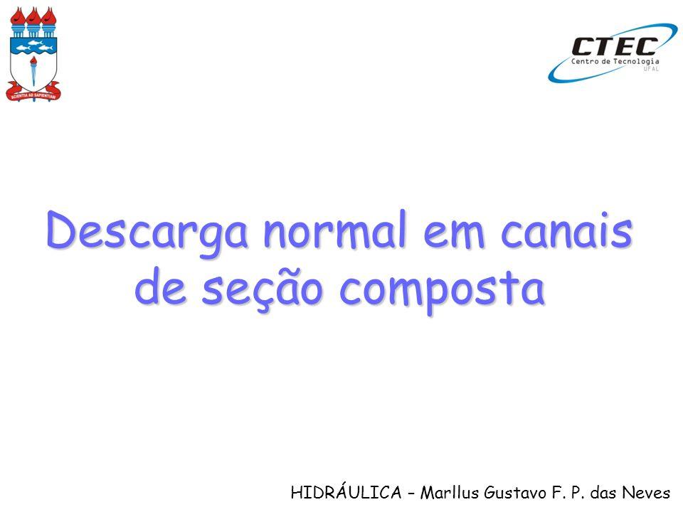 HIDRÁULICA – Marllus Gustavo F. P. das Neves Descarga normal em canais de seção composta