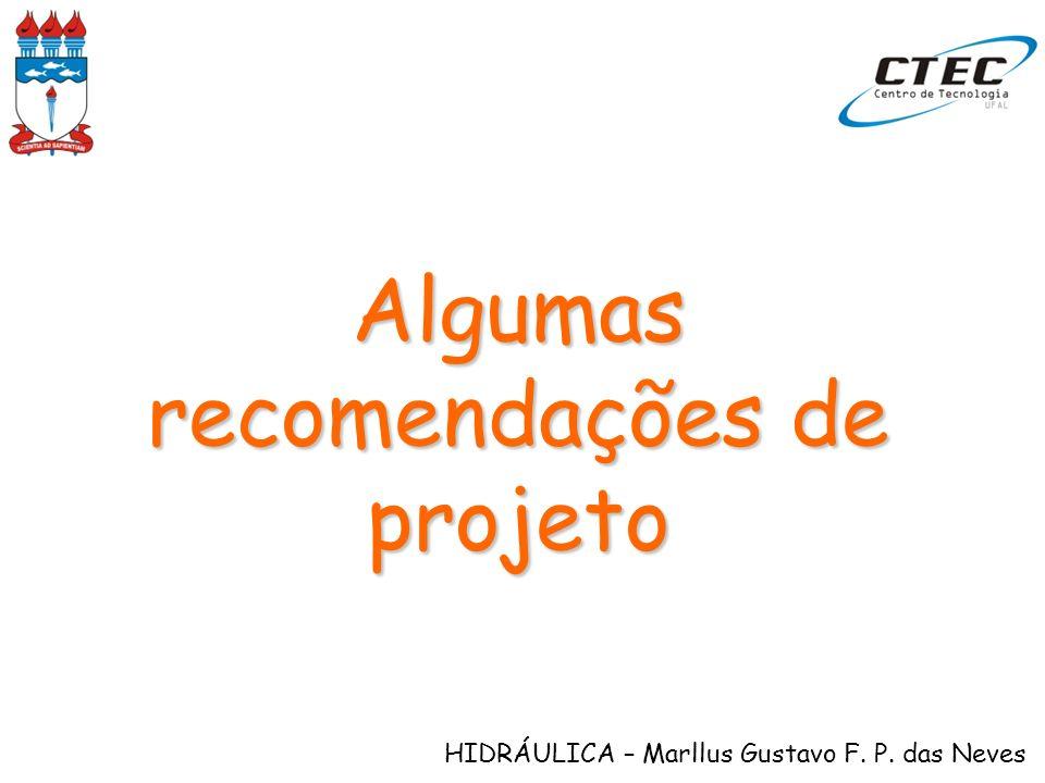 HIDRÁULICA – Marllus Gustavo F. P. das Neves Algumas recomendações de projeto
