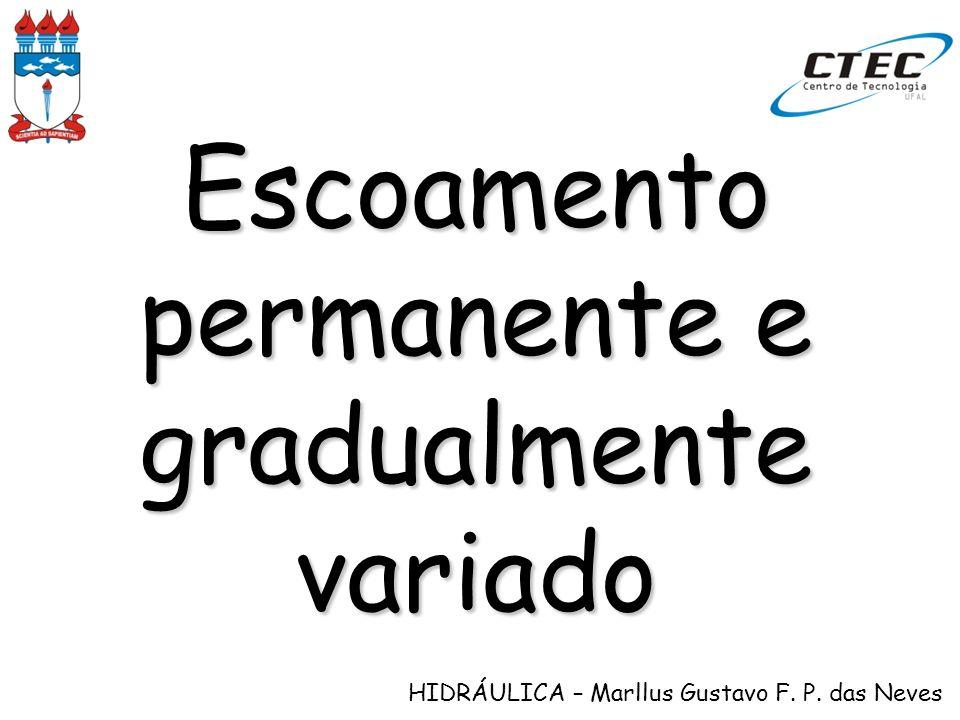 HIDRÁULICA – Marllus Gustavo F. P. das Neves Escoamento permanente e gradualmente variado