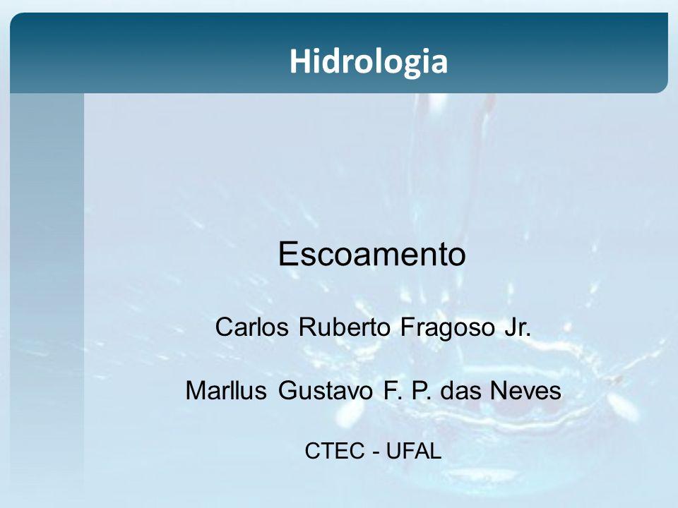Escoamento Carlos Ruberto Fragoso Jr. Marllus Gustavo F. P. das Neves CTEC - UFAL Hidrologia