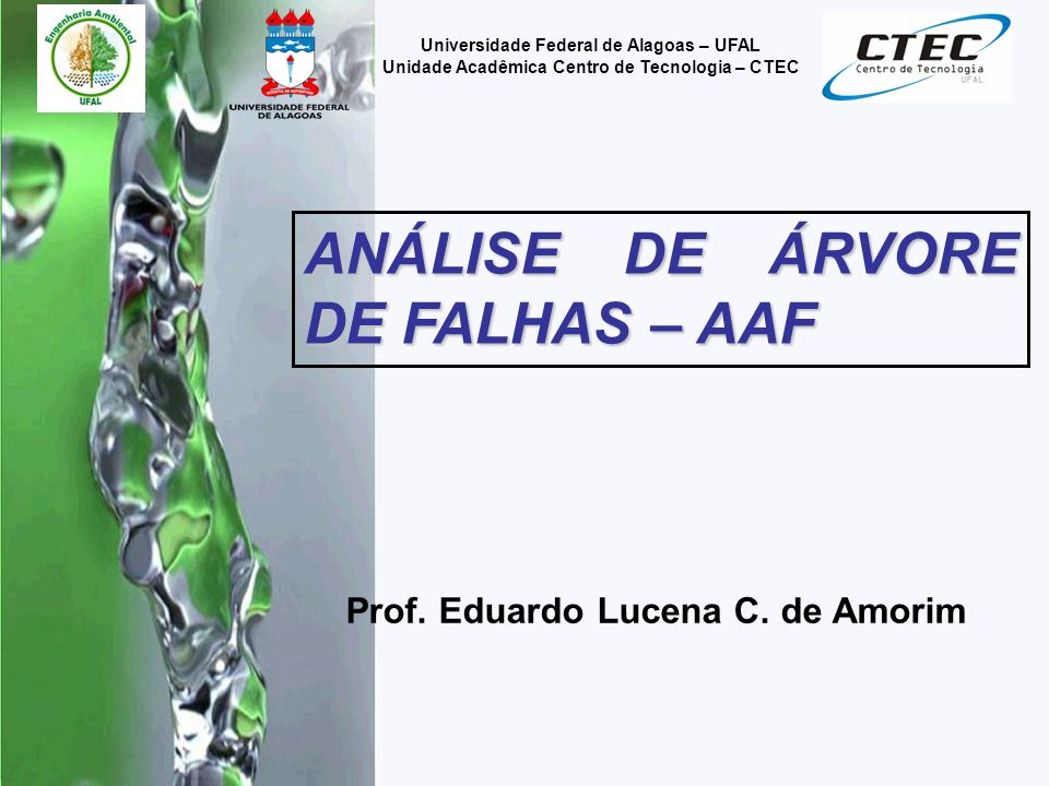 Prof. Eduardo Lucena C. de Amorim Universidade Federal de Alagoas – UFAL Unidade Acadêmica Centro de Tecnologia – CTEC ANÁLISE DE ÁRVORE DE FALHAS – A